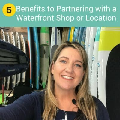 5 BENEFITS to Partnering with A Waterfront Shop or Location